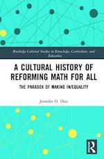 A Cultural History of Reforming Math for All (Routledge Cultural Studies in Knowledge Curriculum and Education)