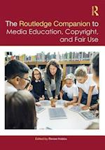 The Routledge Companion to Media Education, Copyright, and Fair Use (Routledge Media and Cultural Studies Companions)