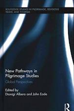 New Pathways in Pilgrimage Studies (Routledge Studies in Pilgrimage Religious Travel and Tourism)