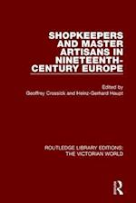 Shopkeepers and Master Artisans in Ninteenth-Century Europe (Routledge Library Editions The Victorian World)