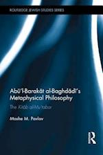 Abu'l-Barakat al-Baghdadi's Metaphysical Philosophy (Routledge Jewish Studies Series )