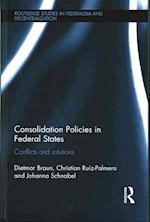 Consolidation Policies in Federal States (Routledge Studies in Federalism and Decentralization)