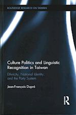 Culture Politics and Linguistic Recognition in Taiwan (Routledge Research on Taiwan Series)