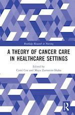 A Theory of Cancer Care in Healthcare Settings (Routledge Research in Nursing)