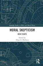 Moral Skepticism (Routledge Studies in Ethics and Moral Theory)
