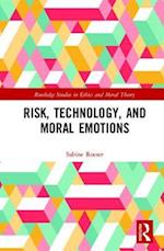 Risk, Technology, and Moral Emotions (Routledge Studies in Ethics and Moral Theory)