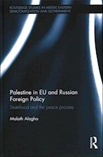 Palestine in EU and Russian Foreign Policy (Routledge Studies in Middle Eastern Democratization and Government)