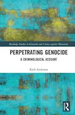 Perpetrating Genocide (Routledge Studies in Genocide and Crimes Against Humanity)