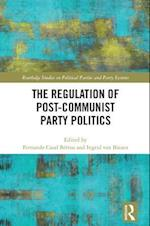 The Regulation of Post-Communist Party Politics (Routledge Studies on Political Parties and Party Systems)