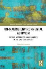 Un-making Environmental Activism (Routledge Research in Place Space and Politics)