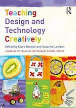 Teaching Design and Technology Creatively (Learning to Teach in the Primary School Series)