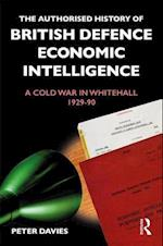 The Authorised History of British Economic and Defence Intelligence (Government Official History Series)