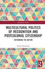 Multicultural Politics of Recognition and Postcolonial Citizenship (Postcolonial Politics)