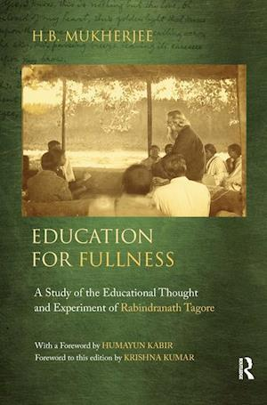 Education for Fullness : A Study of the Educational Thought and Experiment of Rabindranath Tagore