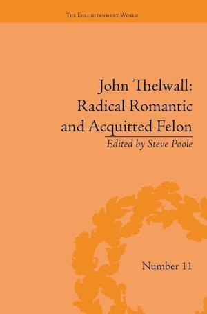 John Thelwall: Radical Romantic and Acquitted Felon