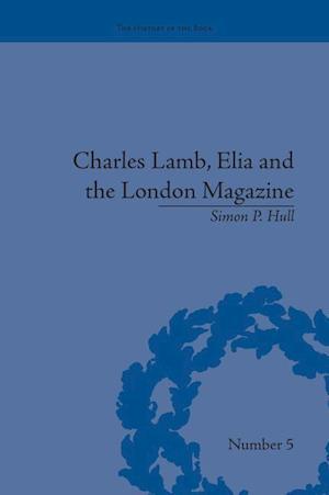 Charles Lamb, Elia and the London Magazine : Metropolitan Muse
