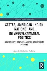 States, American Indian Nations, and Intergovernmental Politics (Indigenous Peoples and Politics)