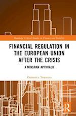Financial Regulation in the European Union After the Crisis (Routledge Critical Studies in Finance and Stability)