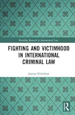 Fighting and Victimhood in International Criminal Law (Routledge Research in International Law)