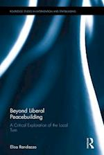 Beyond Liberal Peacebuilding (Routledge Studies in Intervention and Statebuilding)