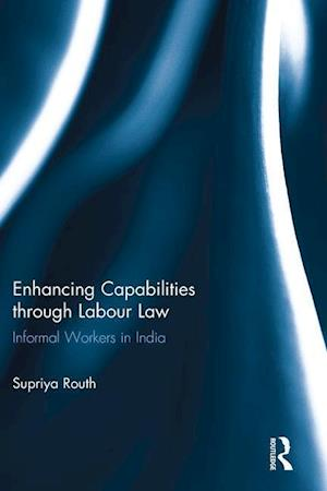 Enhancing Capabilities through Labour Law : Informal Workers in India