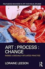 Art, Process, Change (Routledge Advances in Art and Visual Studies)