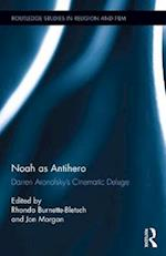 Noah as Antihero (Routledge Studies in Religion and Film)