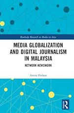 Media Globalization and Digital Journalism in Malaysia (Routledge Research on Media in Asia)