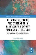Attachment, Place, and Otherness in Nineteenth-Century American Literature (Routledge Interdisciplinary Perspectives on Literature)