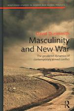 The Masculinity and New War (Routledge Studies in Gender and Global Politics)