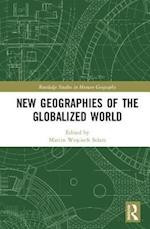 New Geographies of the Globalized World (Routledge Studies in Human Geography)