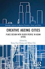 Creative Ageing Cities (Routledge Advances in Regional Economics Science and Policy)