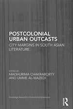 Postcolonial Urban Outcasts (ROUTLEDGE RESEARCH IN POSTCOLONIAL LITERATURES)