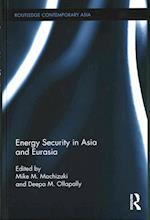 Energy Security in Asia and Eurasia (Routledge Contemporary Asia Series)