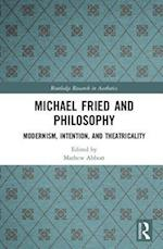 Michael Fried and Philosophy (Routledge Studies in Contemporary Philosophy)