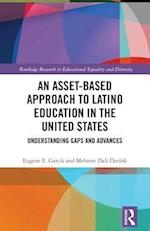 An Asset-Based Approach to the Education of Latinos (Routledge Research in Educational Equality and Diversity)