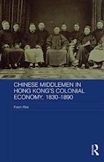 Chinese Middlemen in Hong Kong's Colonial Economy, 1830-1890 (Routledge Studies in the Modern History of Asia)