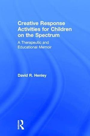 Bog, hardback Creative Response Activities for Children on the Spectrum af David R. Henley