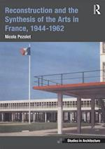 Reconstruction and the Synthesis of the Arts in France, 1944-1962 (Ashgate Studies in Architecture)