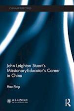 John Leighton Stuart's Missionary-Educator's Career in China (China Perspectives)