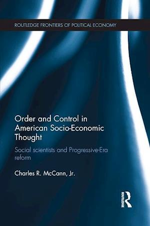 Order and Control in American Socio-Economic Thought : Social Scientists and Progressive-Era Reform