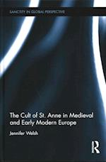 The Cult of St. Anne in Medieval and Early Modern Europe af Jennifer Welsh