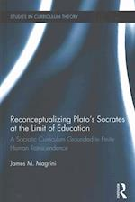 Reconceptualizing Plato's Socrates at the Limit of Education (Studies in Curriculum Theory Series)
