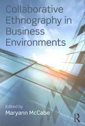 Bog, paperback Collaborative Ethnography in Business Environments af Maryann Mccabe