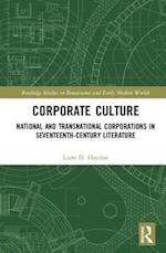 Corporate Cultures: National and Transnational Corporations in Seventeenth Century Literature (Routledge Studies in Renaissance and Early Modern Worlds of Knowledge)