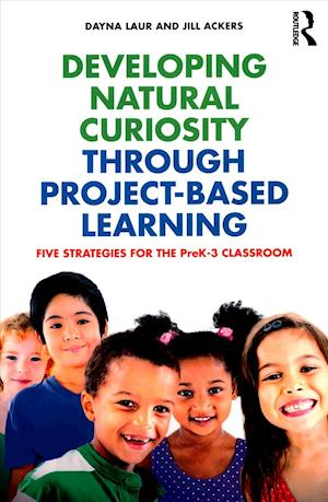 Developing Natural Curiosity through Project-Based Learning : Five Strategies for the PreK-3 Classroom