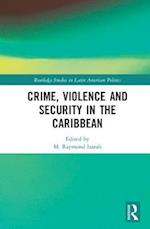 Crime, Violence and Security in the Caribbean (Routledge Studies in Latin American Politics)