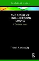 The Future of Hindu-Christian Studies (Routledge Hindu Studies Series)