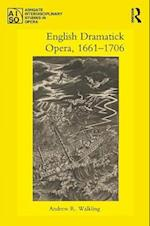 English Dramatick Opera, 1661-1706 (Ashgate Interdisciplinary Studies in Opera)