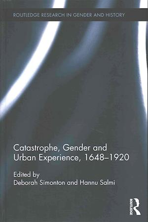 Catastrophe, Gender and Urban Experience, 1648-1920